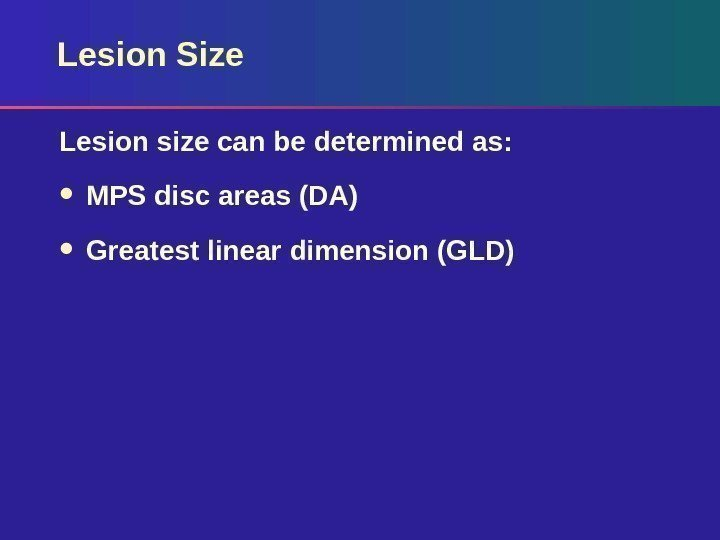 Lesion Size Lesion size can be determined as:  MPS disc areas (DA) Greatest