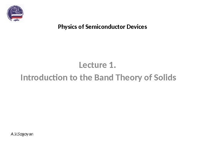 Physics of Semiconductor Devices Lecture 1.  Introduction to the Band Theory of Solids