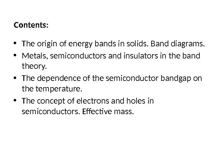 Contents:  • The origin of energy bands in solids. Band diagrams.  •
