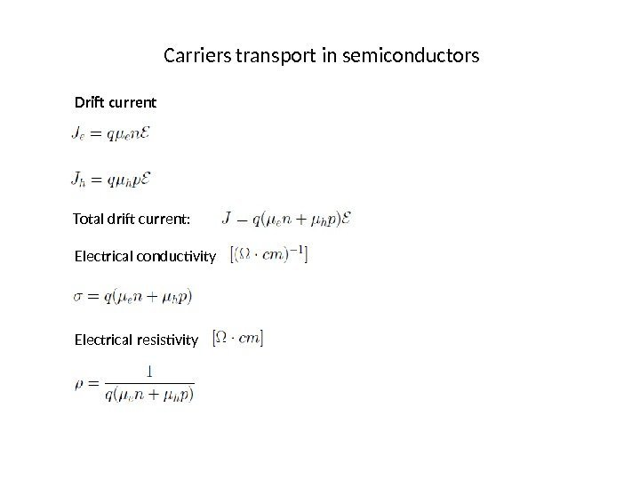 Carriers transport in semiconductors Drift current Total drift current: Electrical conductivity Electrical resistivity
