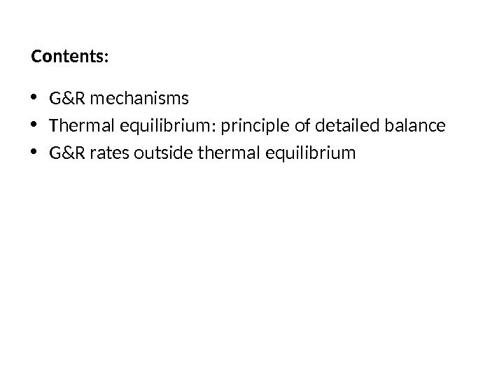 Contents:  • G&R mechanisms  • Thermal equilibrium: principle of detailed balance