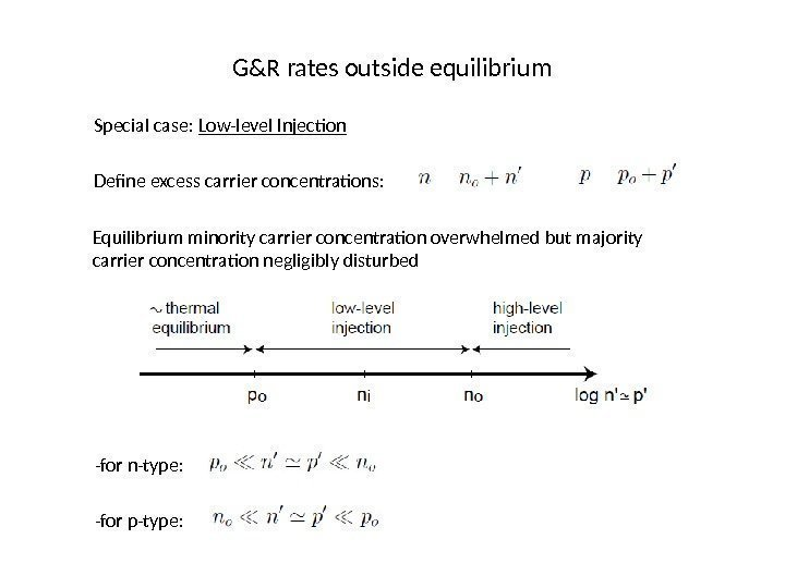 G&R rates outside equilibrium Special case:  Low-level Injection Define excess carrier concentrations: Equilibrium