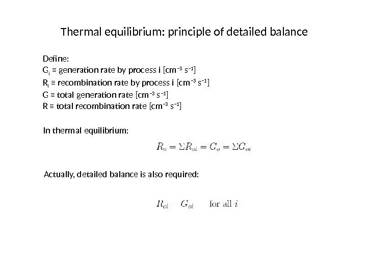 Thermal equilibrium: principle of detailed balance Define: G i ≡ generation rate by process