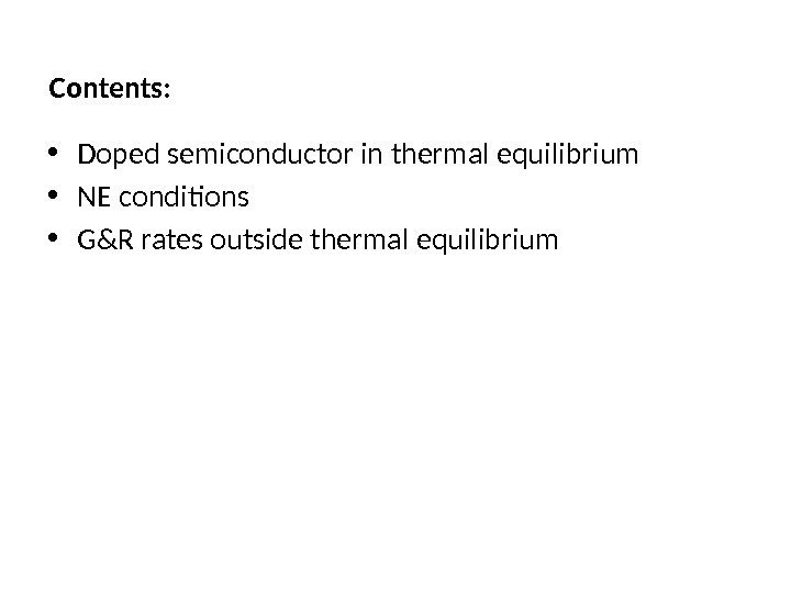 Contents:  • Doped semiconductor in thermal equilibrium • NE conditions • G&R rates