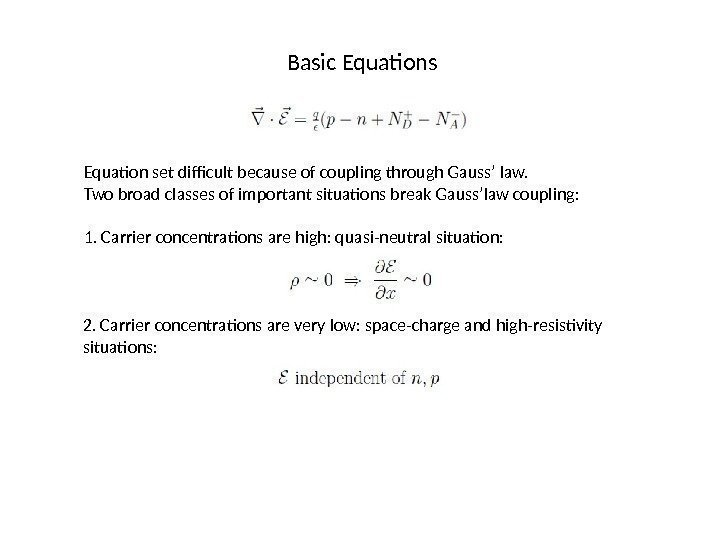 Basic Equations Equation set difficult because of coupling through Gauss' law. Two broad classes
