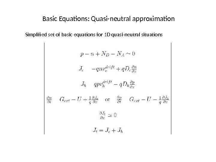 Basic Equations: Quasi-neutral approximation Simplified set of basic equations for 1 D quasi-neutral situations