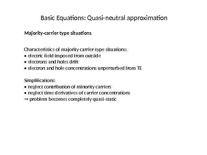 Basic Equations: Quasi-neutral approximation Majority-carrier type situations Characteristics of majority carrier-type situations:  •
