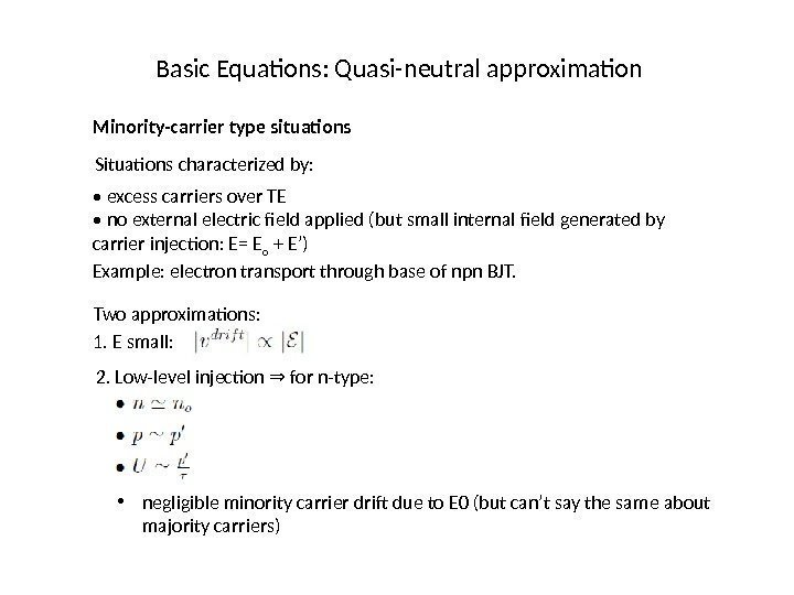 Basic Equations: Quasi-neutral approximation Minority-carrier type situations Situations characterized by:  •  excess