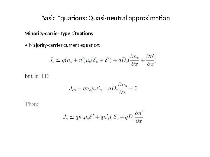 Basic Equations: Quasi-neutral approximation Minority-carrier type situations •  Majority-carrier current equation: