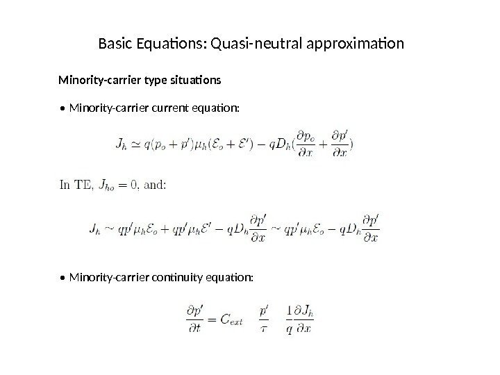 Basic Equations: Quasi-neutral approximation Minority-carrier type situations •  Minority-carrier current equation:  •