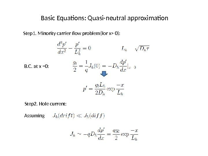 Basic Equations: Quasi-neutral approximation Step 1. Minority carrier flow problem(for x 0):  B.