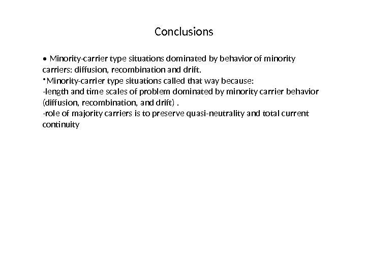 Conclusions •  Minority-carrier type situations dominated by behavior of minority carriers: diffusion, recombination