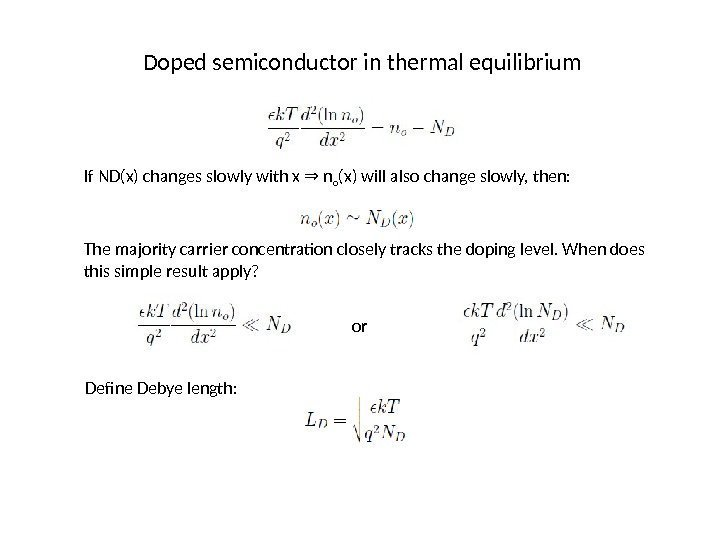 Doped semiconductor in thermal equilibrium If ND(x) changes slowly with x  n⇒ o