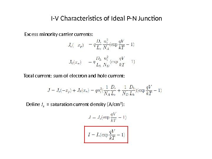 I-V Characteristics of Ideal P-N Junction Excess minority carrier currents: Total current: sum of