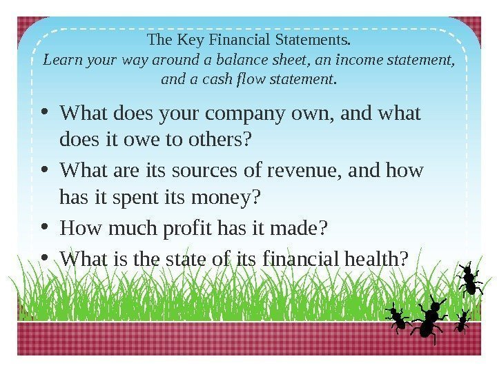 The Key Financial Statements. Learn your way around a balance sheet, an income statement,