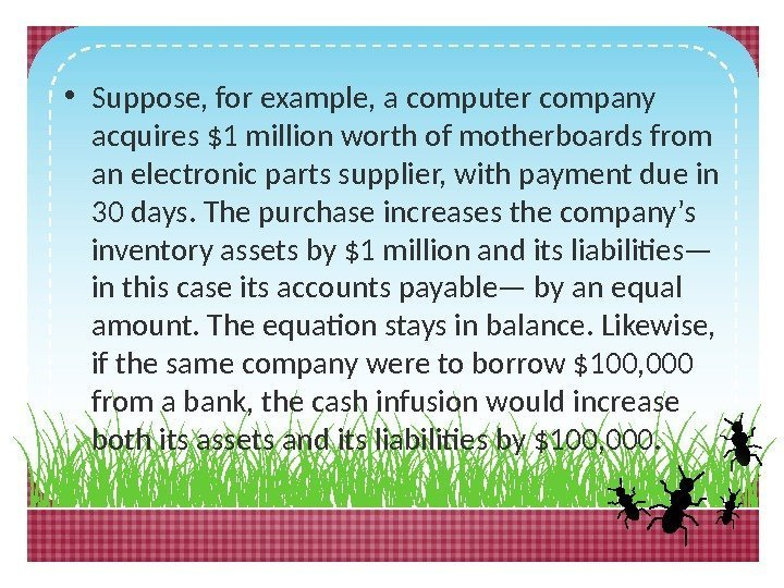 • Suppose, for example, a computer company acquires $1 million worth of motherboards