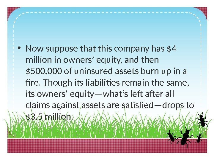 • Now suppose that this company has $4 million in owners' equity, and