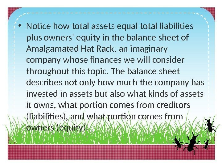 • Notice how total assets equal total liabilities plus owners' equity in the