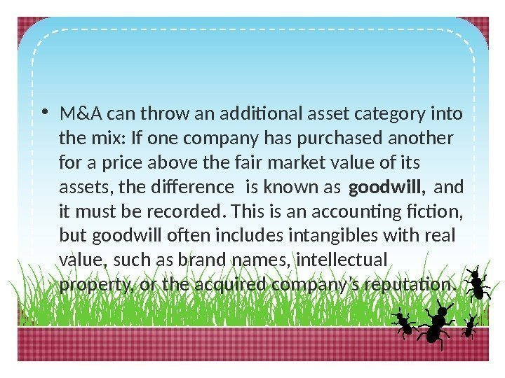 • M&A can throw an additional asset category into the mix: If one