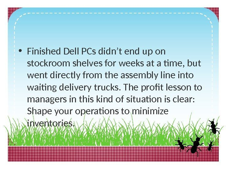 • Finished Dell PCs didn't end up on stockroom shelves for weeks at