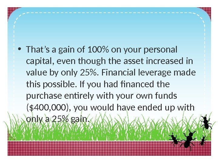 • That's a gain of 100 on your personal capital, even though the