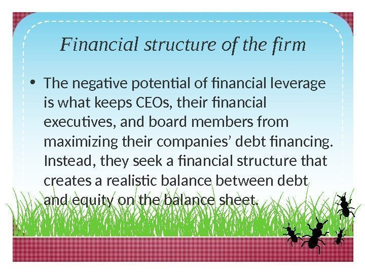 Financial structure of the firm • The negative potential of financial leverage is what