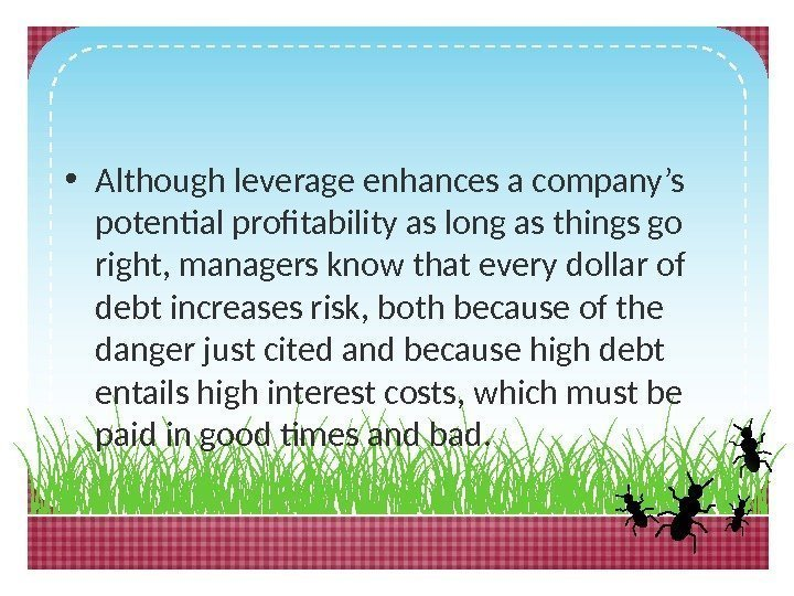 • Although leverage enhances a company's potential profitability as long as things go