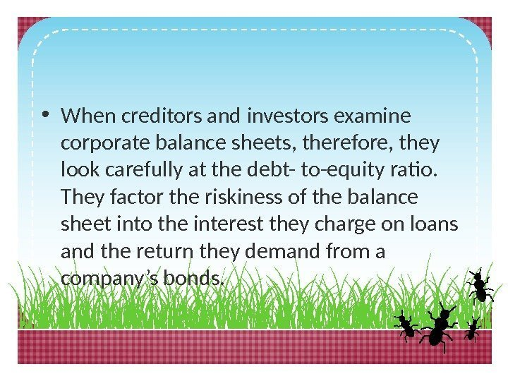 • When creditors and investors examine corporate balance sheets, therefore, they look carefully