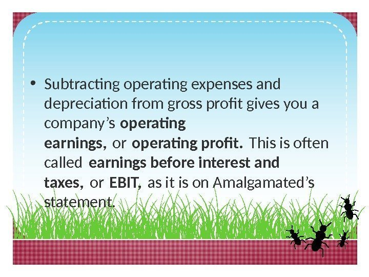 • Subtracting operating expenses and depreciation from gross profit gives you a company's