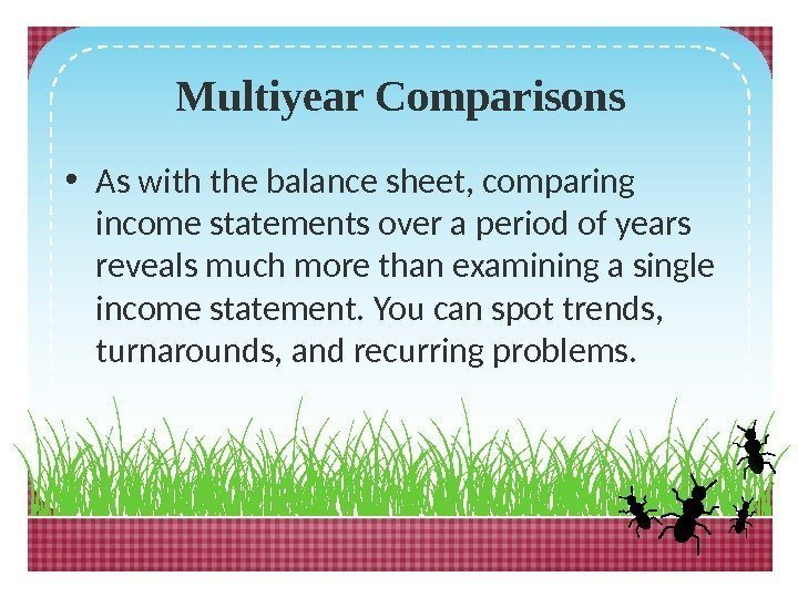Multiyear Comparisons • As with the balance sheet, comparing income statements over a period