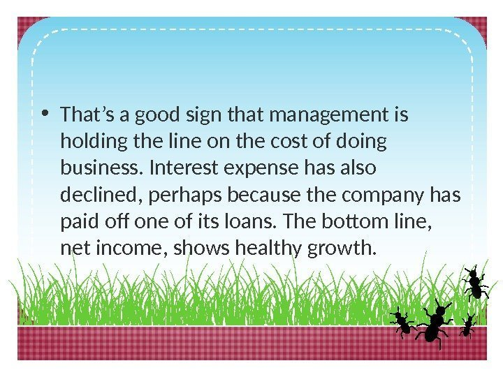 • That's a good sign that management is holding the line on the