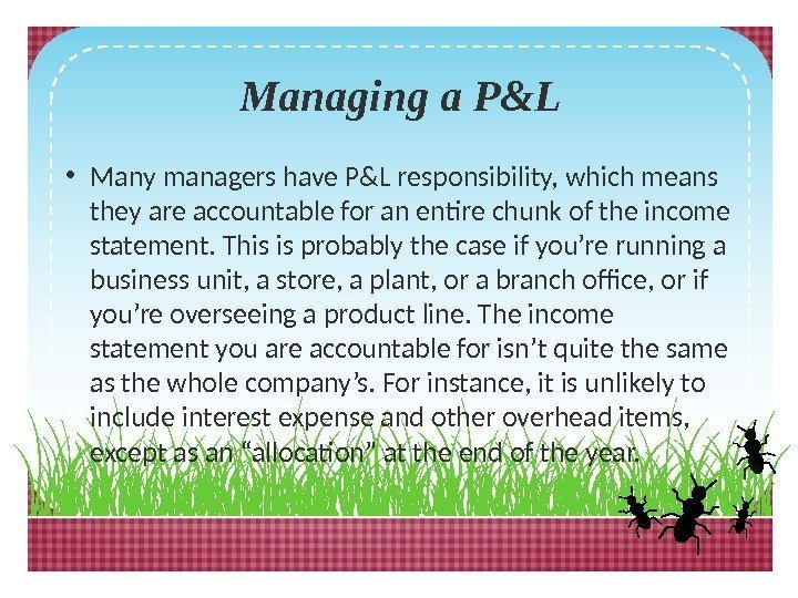 Managing a P&L • Many managers have P&L responsibility, which means they are accountable