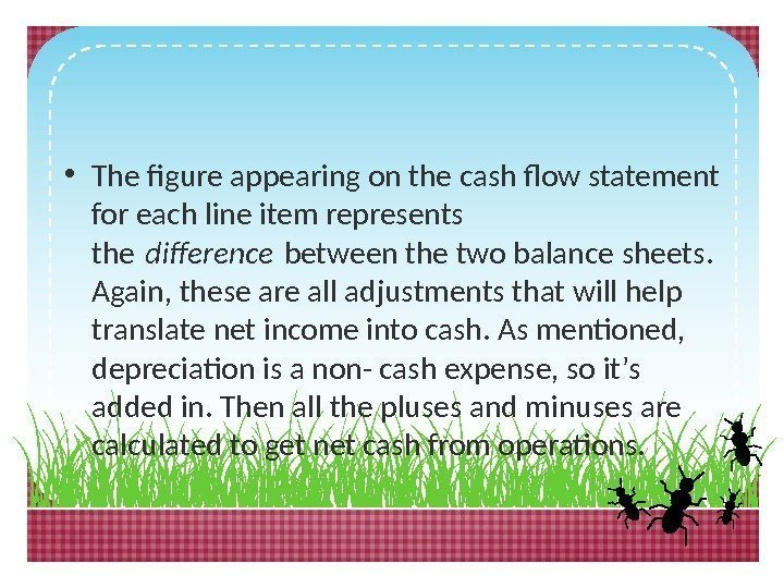 • The figure appearing on the cash flow statement for each line item