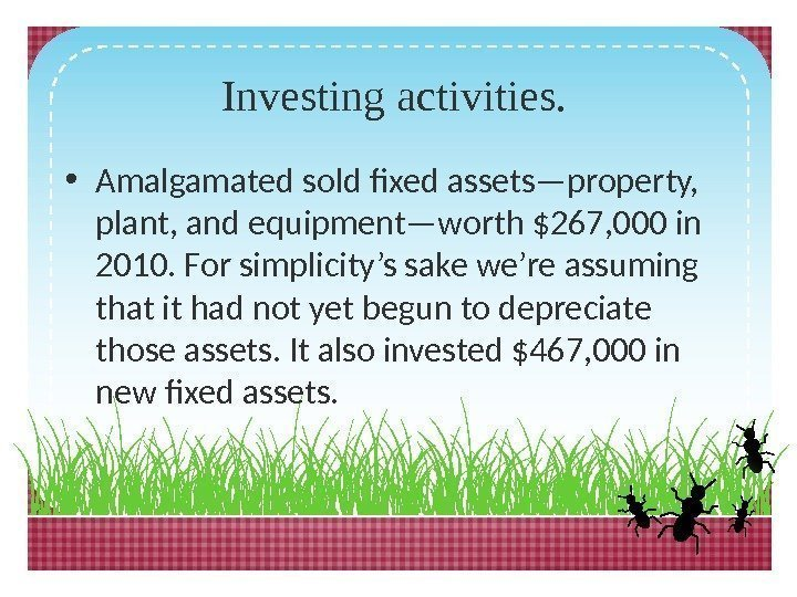 Investing activities.  • Amalgamated sold fixed assets—property,  plant, and equipment—worth $267, 000
