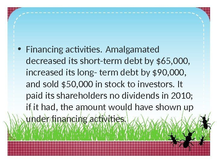• Financing activities. Amalgamated decreased its short-term debt by $65, 000,  increased