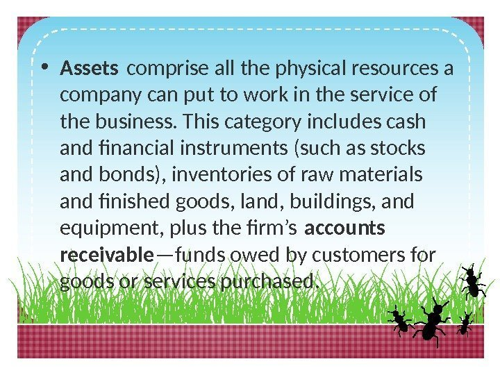 • Assets comprise all the physical resources a company can put to work