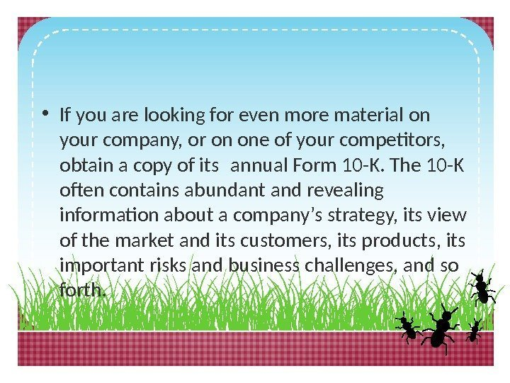 • If you are looking for even more material on your company, or