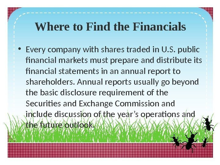 Where to Find the Financials • Every company with shares traded in U. S.