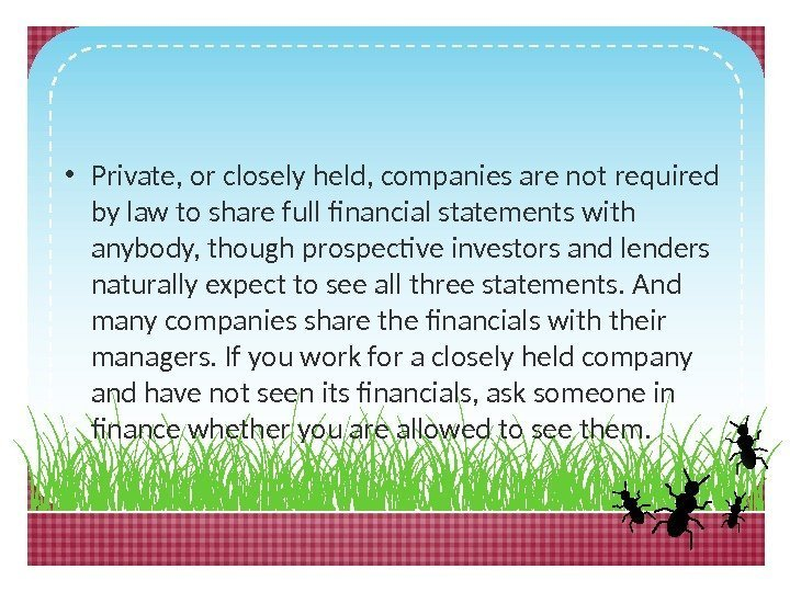 • Private, or closely held, companies are not required by law to share