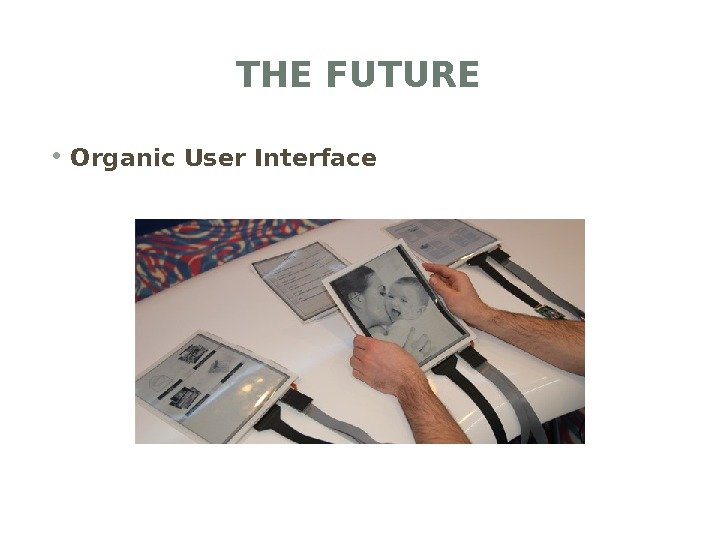 THE FUTURE • Organic User Interface