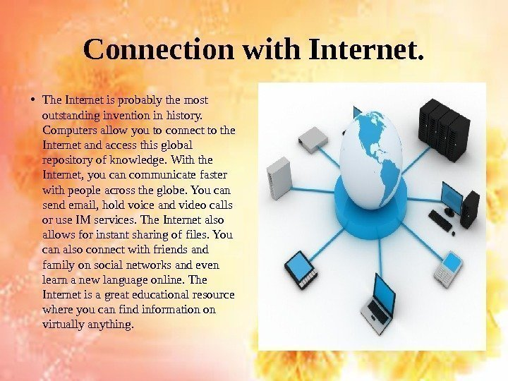 Connection with Internet.  • The Internet is probably the most outstanding invention in