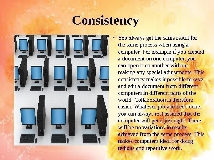 Consistency • You always get the same result for the same process when using