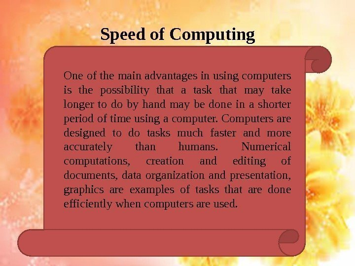 Speed of Computing One of the main advantages in using computers is the possibility