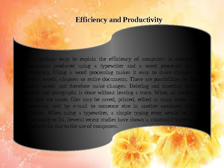 Efficiency and Productivity It is perhaps easy to explain the efficiency of computers in