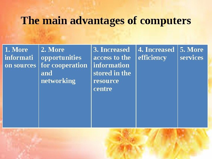 The main advantages of computers 1. More informati on sources 2. More opportunities for