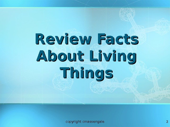 2 Review Facts About Living Things copyright cmassengale
