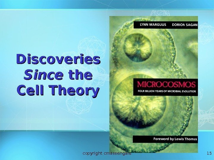 15 Discoveries Since the Cell Theory copyright cmassengale