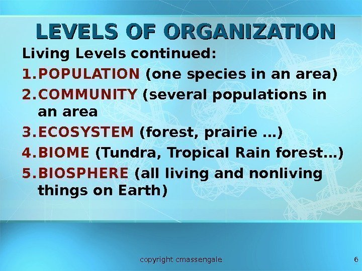 6 LEVELS OF ORGANIZATION Living Levels continued: 1. POPULATION (one species in an area)