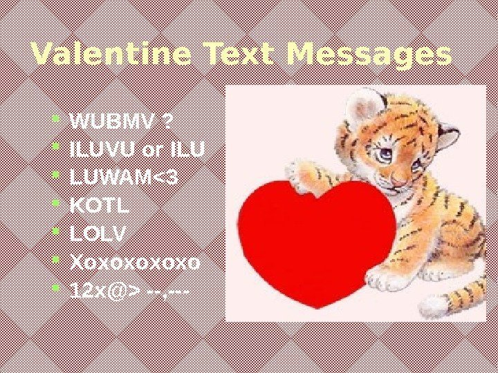 Valentine Text Messages WUBMV ?  ILUVU or ILU LUWAM3 KOTL LOLV Xoxoxo 12