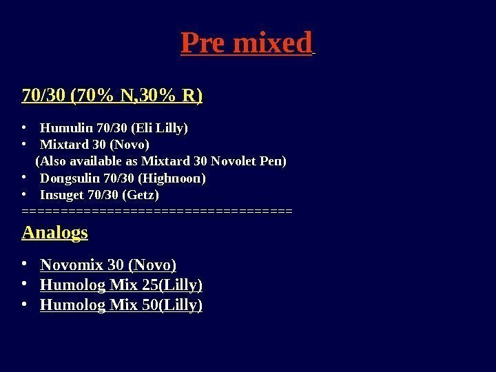 Pre mixed  70/30 (70 N, 30 R) • Humulin 70/30 (Eli Lilly) •